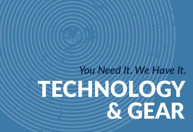 Technology & Gear: You need it, we have it